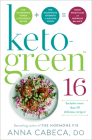Keto-Green 16: The Fat-Burning Power of Ketogenic Eating + The Nourishing Strength of Alkaline Foods = Rapid Weight Loss and Hormone Balance Cover Image