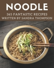 365 Fantastic Noodle Recipes: Save Your Cooking Moments with Noodle Cookbook! Cover Image