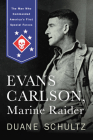Evans Carlson, Marine Raider: The Man Who Commanded America's First Special Forces Cover Image