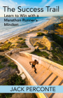 The Success Trail: Learn to Win with a Marathon Runner's Mindset Cover Image