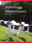 Performing Revolutionary: Art, Action, Activism Cover Image
