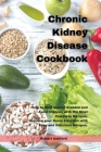 Chronic Kidney Disease Cookbook: How to Stop kidney Disease and Avoid Dialysis with the Most Complete Recipes. Improve your Renal Function with Easy a Cover Image