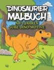 DINOSAURIER MALBUCH Ab 3 Jahren Süße Dino-Motive: Dinosauriermalbuch für Kinder die wunderbare Welt der Dinosaurier und Dinos Malbuch für Jungen, Mädc Cover Image
