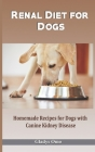 Renal Diet for Dogs: Homemade Recipes for Dogs with Canine Kidney Disease Cover Image