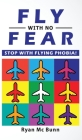 Fly with No Fear: Stop with Flying Phobia! End Panic, Anxiety, Claustrophobia and Fear of Flying Forever! Overcome Your Anticipatory Anx Cover Image