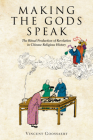 Making the Gods Speak: The Ritual Production of Revelation in Chinese Religious History (Harvard-Yenching Institute Monograph) Cover Image