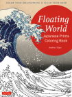 Floating World Japanese Prints Coloring Book: Color Your Masterpiece & Clear Your Mind (Adult Coloring Book) Cover Image