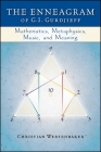 The Enneagram of G. I. Gurdjieff: Mathematics, Metaphysics, Music, and Meaning (Codhill Press) Cover Image