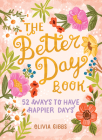 The Better Day Book: 52 Ways to Have Happier Days Cover Image