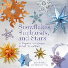 Snowflakes, Sunbursts, and Stars: 75 Exquisite Paper Designs to Fold, Cut, and Curl Cover Image