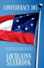 Confederacy 101: Amazing Facts You Never Knew About America's Oldest Political Tradition Cover Image