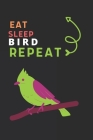 Eat Sleep Bird Repeat: Best Gift for Bird Lovers, 6 x 9 in, 110 pages book for Girl, boys, kids, school, students Cover Image