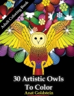 30 Artistic Owls To Color: Coloring Books For Adults Cover Image