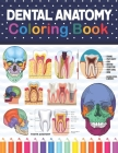 Dental Anatomy Coloring Book: Dental Anatomy Coloring Book for kids. Dental, Teeth Anatomy Coloring Pages for Kids Toddlers Teens. Human Body Anatom Cover Image