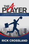 The A Player: The Definitive Playbook and Guide for Employees and Leaders Who Want to Play and Perform at the Highest Level Cover Image