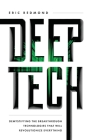 Deep Tech: Demystifying the Breakthrough Technologies That Will Revolutionize Everything Cover Image