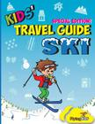 Kids' Travel Guide - Ski: Everything Kids Need to Know Before and During Their Ski Trip Cover Image