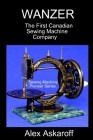 Wanzer: The First Canadian Sewing Machine Company Cover Image