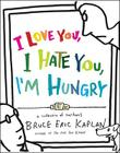 I Love You, I Hate You, I'm Hungry: A Collection of Cartoons Cover Image
