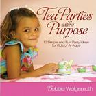 Tea Parties with a Purpose: 10 Simple and Fun Party Ideas for Kids of All Ages Cover Image