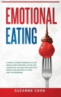 Emotional Eating: A Mindful Eating Workbook to Stop Binge Eating, Emotional Eating and Overeating. Includes Mini Habits for Weight Loss Cover Image
