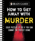 Brain Games - How to Get Away with Murder: Solve Puzzles to See If You Can Commit the Perfect Crime Cover Image