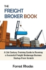 The Freight Broker Book: A 21st Century Training Guide to Running a Successful Freight Brokerage Business Startup From Scratch Cover Image