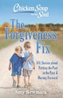 Chicken Soup for the Soul: The Forgiveness Fix: 101 Stories about Putting the Past in the Past Cover Image