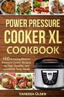 Power Pressure Cooker XL Cookbook: 150 Amazing Electric Pressure Cooker Recipes for Fast, Healthy, and Incredibly Tasty Meals Cover Image