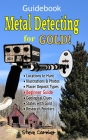 Metal Detecting for GOLD! Guidebook for the Beginner: Gold Prospecting for the Begineer Metal Detectorist; Useful Tips, Expert Tricks and Student Secr Cover Image