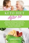 Keto Diet After 50: Specific & Simple Keto Recipes Designed For Women Over 50 To Heal Your Body, Lose Weight, Reset Your Metabolism, And B Cover Image