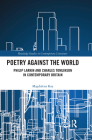Poetry Against the World: Philip Larkin and Charles Tomlinson in Contemporary Britain Cover Image