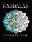 Mandalas Colorar Per Numeri: Un libro da colorare per tutte le eta 40 pagine di Mandala con motivi floreale, geometrica e animale con linee spesse Cover Image