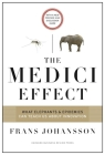 The Medici Effect: What Elephants and Epidemics Can Teach Us about Innovation: With a New Preface and Discussion Guide Cover Image