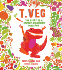 T. Veg: The Story of a Carrot-Crunching Dinosaur Cover Image
