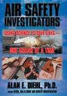 Air Safety Investigators: Using Science to Save Lives-One Crash at a Time Cover Image