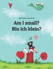 Am I small? Bin ich klein?: Children's Picture Book English-German (Bilingual Edition) Cover Image