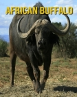 African Buffalo: Children's Books --- Fun Facts and Amazing Photos of Animals in Nature Cover Image