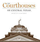 The Courthouses of Central Texas (Clifton and Shirley Caldwell Texas Heritage #20) Cover Image