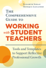 The Comprehensive Guide to Working with Student Teachers: Tools and Templates to Support Reflective Professional Growth Cover Image