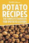 Potato Recipes: The Complete Cookbook for Potato Lovers Cover Image
