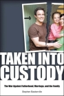 Taken Into Custody: The War Against Fathers, Marriage, and the Family Cover Image