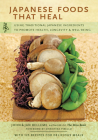 Japanese Foods That Heal: Using Traditional Japanese Ingredients to Promote Health, Longevity, & Well-Being (with 125 Recipes) Cover Image