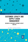 Customer Loyalty and Supply Chain Management: Business-To-Business Customer Loyalty Analysis (Routledge Studies in Business Organizations and Networks) Cover Image