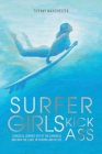 Surfer Girls Kick Ass: A Magical Journey Out of the Darkness and Into the Light, In Surfing and In Life Cover Image
