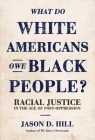 What Do White Americans Owe Black People: Racial Justice in the Age of Post-Oppression Cover Image