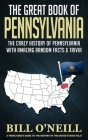 The Great Book of Pennsylvania: The Crazy History of Pennsylvania with Amazing Random Facts & Trivia Cover Image