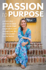Passion to Purpose: A Seven-Step Journey to Shed Self-Doubt, Find Inspiration, and Change Your Life (and the World) for the Better Cover Image
