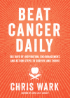 Beat Cancer Daily: 365 Days of Inspiration, Encouragement, and Action Steps to Survive and Thrive Cover Image