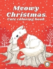 Meowy Christmas: Cute Coloring Book for Kids Ages 2-4 4-8, Toddlers and Cat Lovers with Fun Easy Coloring Pages, Beautiful Holiday Desi Cover Image